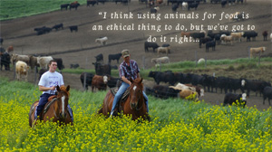 I think using animals for food is an ethical thing to do, but we've got to do it right...